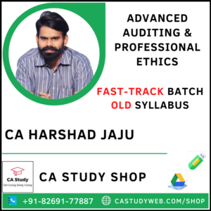 ADVANCED AUDITING & PROFESSIONAL ETHICS OLD SYLLABUS FASTRACK BY CA HARSHAD JAJU