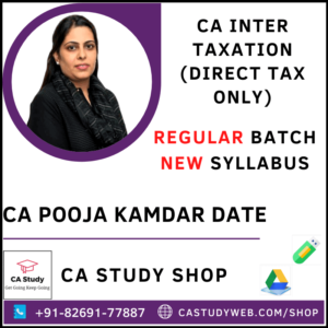 CA INTER TAXATION (DIRECT TAXES ONLY) REGULAR BATCH BY CA POOJA KAMDAR DATE