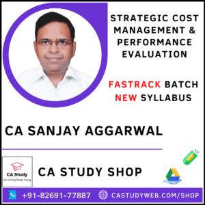STRATEGIC COST MANAGEMENT & PERFORMANCE EVALUATION FASTRACK BY CA SANJAY AGGARWAL