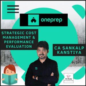 STRATEGIC COST MANAGEMENT AND PE REGULAR BY CA SANKALP KANSTIYA ONEPREP COURSE
